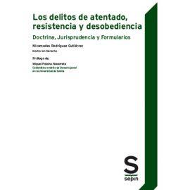 Delitos de atentado, resistencia y desobediencia. Doctrina, jurisprudencia y formularios