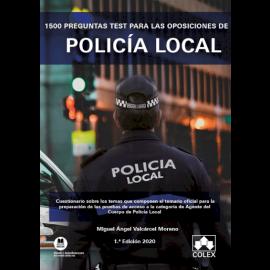 1500 preguntas test para las oposiciones de Policia Local. Cuestionario sobre los temas que componen el temario oficial para la preparación de las pruebas de acceso a la categoría de Agente del Cuerpo de Policia Local