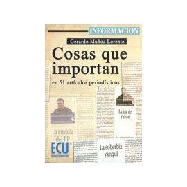 Cosas que Importan. En 51 Artículos Periodísticos.