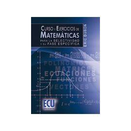 Curso y Ejercicios de Matemáticas para la Selectividad y su Fase Específica.