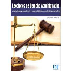 Lecciones de Derecho Administrativo Acto Administrativo, Procedimiento y Recursos Administrativos y Contencioso-Administrativo