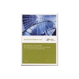 Anuario del Gobierno Local 2012 Racionalización y Sostenibilidad de la Administración Local: ¿es esta la Reforma?