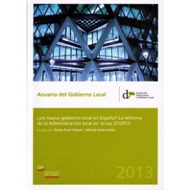 Anuario del Gobierno Local 2013 ¿Un Nuevo Gobierno Local en España? La Reforma de la Administración Local