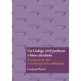 Código civil perfecto y bien calculado. El proyecto de 1821 en la historia de la codificación.