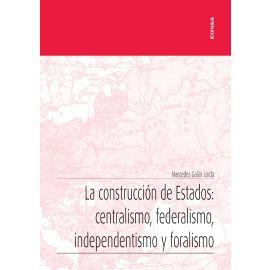 Construcción de Estados: centralismo, federalismo, independentismo y foralismo