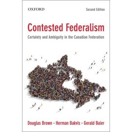 Contested Federalism. Certainty and Ambiguity in the Canadian Federation.