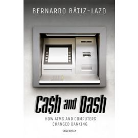 Cash and Dash. How ATMs and Computers Changed Banking