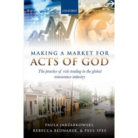 Making a Market for Acts of God. The Practice of Risk Trading in the Global Reinsurance Industry