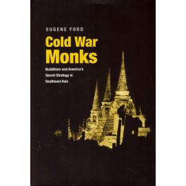 Cold war monks. Buddhism and america's secret strategy in southeast Asia