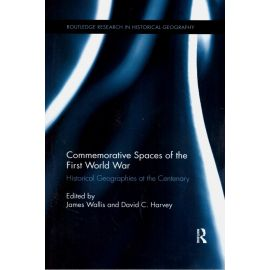 Commemorative Spaces of the First World War. Historical Geographies at the Centenary