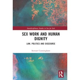 Sex Work and Human Dignity. Law, Politics and Discourse