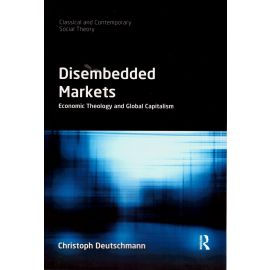 Disembedded markets. Economic theology and global capitalism