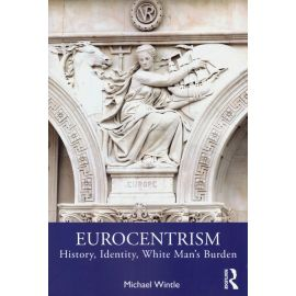 Eurocentrism. History, identity, white man's burden