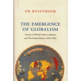 Emergence of Globalism. Visions of World Order in Britain and the United States, 1939-1950