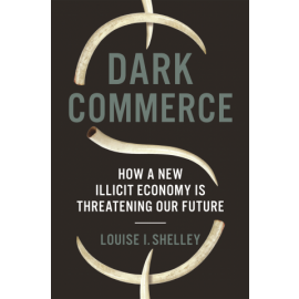 Dark commerce . How a New Illicit Economy Is Threatening Our Future