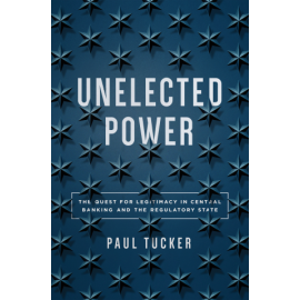 Unelected Power. The Quest for Legitimacy in Central Banking and the Regulatory State