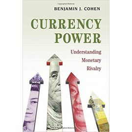 Currency Power. Understanding Monetary Rivalry