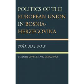 Politcs of the European Union in Bosnia- Herzegovina Between Conflict and Democracy