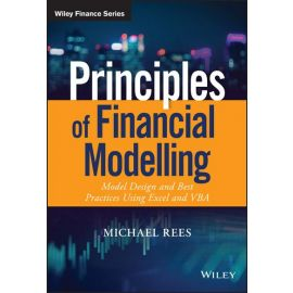 Principles of Financial Modelling. Model Design and Best Practices Using Excel and VBA