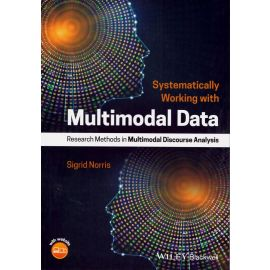 Systematically Working with Multimodal Data. Research Methods in Multimodal Discourse Analysis