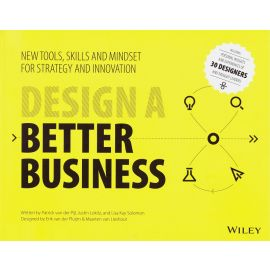Design a better business. New tools, skills, and mindset for strategy and innovation
