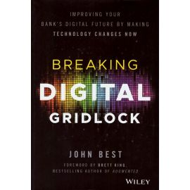 Breaking Digital Gridlock. Improving Your Bank's Digital. Future by Making Technology Changes Now