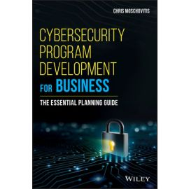 Cybersecurity program development for business. The essential planning guide