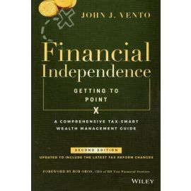 Financial Independence. Getting to Point. A Comprehensive Tax-Smart Wealth Management Guide.