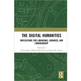 Digital Humanities. Implications for Librarians, Libraries, and Librarianship