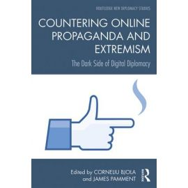 Countering Online Propaganda and Extremism. The Dark Side of Digital Diplomacy