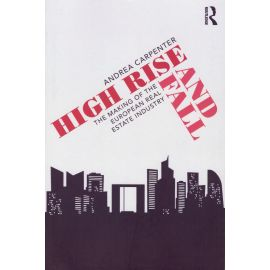 High Rise and Fall. The Making of the European Real Estate Industry