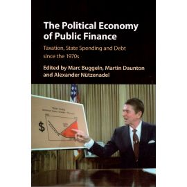 The Political Economy of Public Finance. Taxation, State Spending and Debt since the 1970s