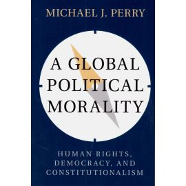 A Global Political Morality.  Human Rights, Democracy, and Constitutionalism.
