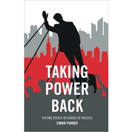Taking Power Back Putting People in Charge of Politics