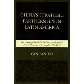 China's Strategic Partnerships in Latin America. Case Studies of China's Oil Diplomacy in Argentina, Brazil, Mexico, and Venezuela, 1991-2015