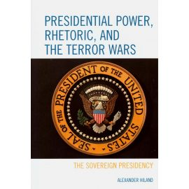 Presidential power, thetoric, and the terror wars. The sovereign presidency