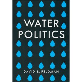 Water Politics. Governing Our Most Precious Resource