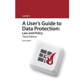 Users Guide to Data Protection: Law and Policy