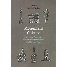 Monument culture. International perspectives on the future of monuments in a changing world
