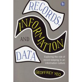 Records, Information and Data. Exploring The Role of Record Keeping in an Information Culture
