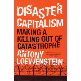 Disaster Capitalism. Making a Killing Out of Catastrophe