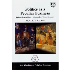 Politics as a Peculiar Business Insights From a Theory of Entangled Political Economy