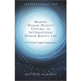 Making human dignity central to internacional human rights law. A critical legal argument.