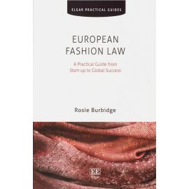 European Fashion Law. A Practical Guide from Start-up to Global Success