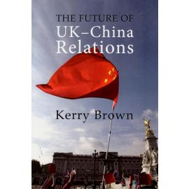 The Future of UK-China Relations. The Search for a New Model