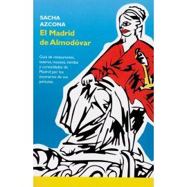 Madrid de Almodóvar. Guía de Restaurantes, Teatros, Museos,                                          Tiendas y Curiosidades de Madrid por los Escenarios de sus Películas