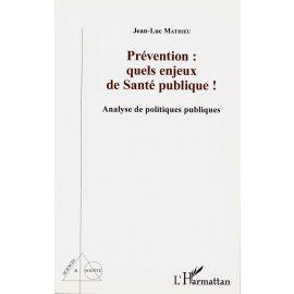 Prévention: quels enjeux de Santé Publique! Analyse de politiques publiques