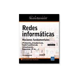 Redes Informáticas. Nociones Fundamentales. (Protocolos, Arquitecturas, Redes inalámbricas, Virtualización, Seguridad, IP v6, ...)