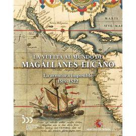 Vuelta al mundo de Magallanes-Elcano: la aventura imposible 1519-1522