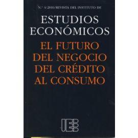 Futuro del Negocio del Crédito al Consumo, El. Nº 4/2010 Revista del Instituto de Estudios Económicos.